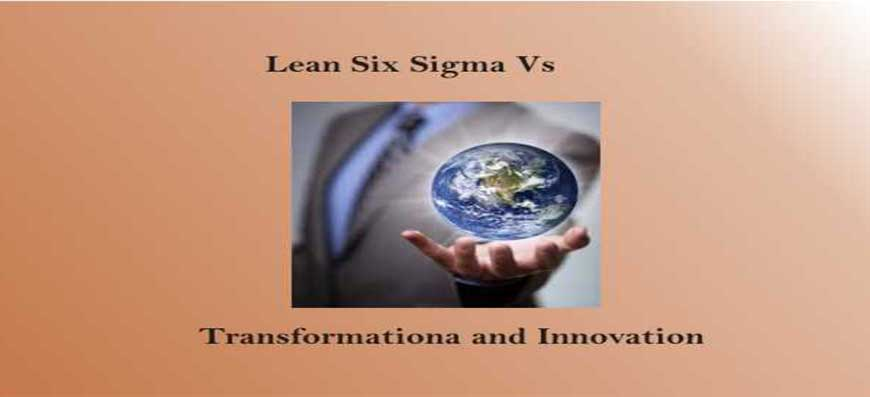 Lean Six Sigma vs Transformation & Innovation